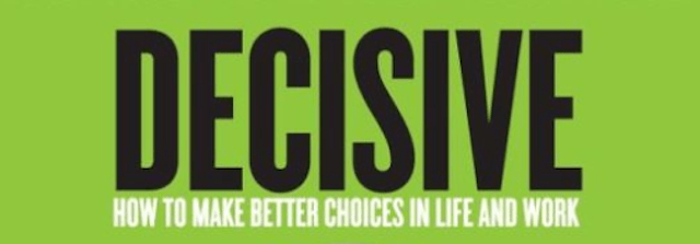 Decisive How to Make Better Choices in Life and Work